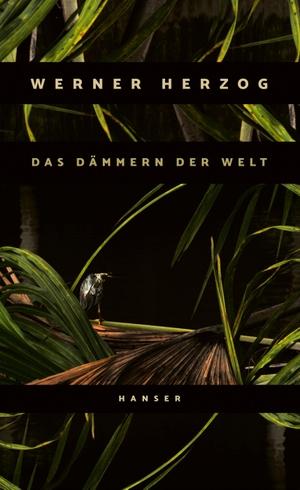 Herzog, Werner. Das Dämmern der Welt. Hanser, Carl GmbH + Co., 2021.