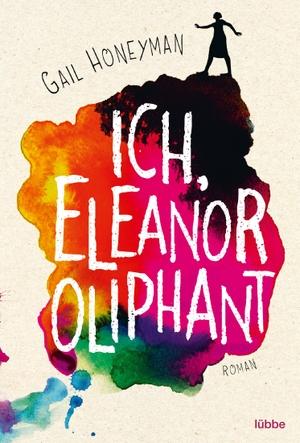 Gail Honeyman / Alexandra Kranefeld. Ich, Eleanor Oliphant - Roman. Lübbe, 2018.