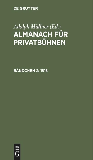 Müllner, Adolph (Hrsg.). 1818. De Gruyter, 1818.