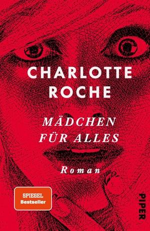 Charlotte Roche. Mädchen für alles - Roman. Piper, 2015.