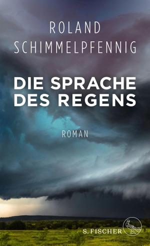 Roland Schimmelpfennig. Die Sprache des Regens - Roman. S. FISCHER, 2017.