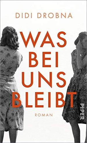 Drobna, Didi. Was bei uns bleibt - Roman. Piper Verlag GmbH, 2021.