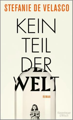 Stefanie de Velasco. Kein Teil der Welt - Roman. Kiepenheuer & Witsch, 2019.