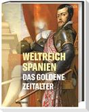 Weltreich Spanien. Das Goldene Zeitalter