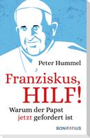Franziskus, Hilf!