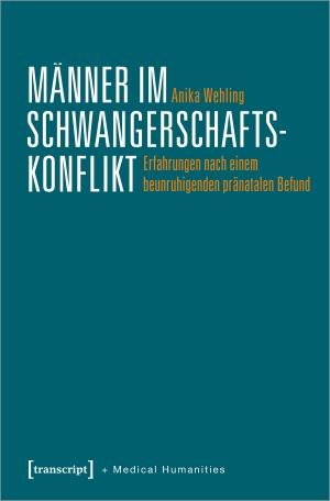 Wehling, Anika. Männer im Schwangerschaftskonflikt - Erfahrungen nach einem beunruhigenden pränatalen Befund. Transcript Verlag, 2021.