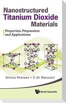 Nanostructured Titanium Dioxide Materials: Properties, Preparation and Applications