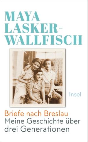 Lasker-Wallfisch, Maya. Briefe nach Breslau - Meine Geschichte über drei Generationen. Insel Verlag GmbH, 2021.