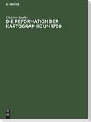 Die Reformation der Kartographie um 1700
