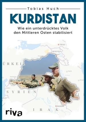 Tobias Huch. Kurdistan - Wie ein unterdrücktes Volk den Mittleren Osten stabilisiert. riva, 2018.