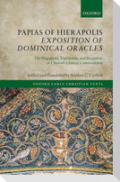 Papias of Hierapolis Exposition of Dominical Oracles: The Fragments, Testimonia, and Reception of a Second-Century Commentator