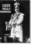 Kaiser Wilhelm II. - Pomp, Macht, Krieg - Historische Aufnahmen (Wandkalender 2022 DIN A3 hoch)