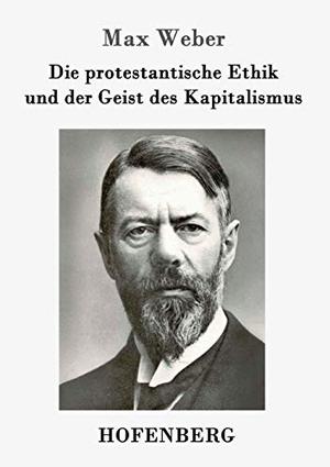 Max Weber. Die protestantische Ethik und der Geist