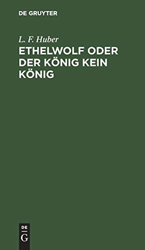 Huber, L. F.. Ethelwolf oder der König kein Köni