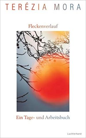 Mora, Terézia. Fleckenverlauf - Ein Tage- und Arbeitsbuch. Luchterhand Literaturvlg., 2021.