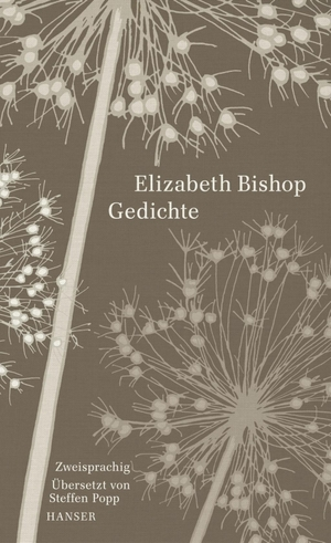Elizabeth Bishop / Steffen Popp / Steffen Popp / Steffen Popp. Gedichte - Zweisprachige Ausgabe. Hanser, Carl, 2018.