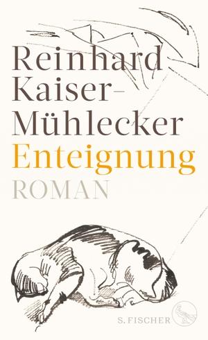 Reinhard Kaiser-Mühlecker. Enteignung - Roman. S. FISCHER, 2019.