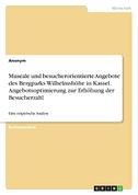 Museale und besucherorientierte Angebote des Bergparks Wilhelmshöhe in Kassel. Angebotsoptimierung zur Erhöhung der Besucherzahl