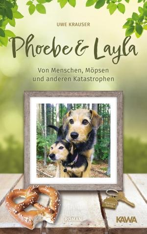 Krauser, Uwe. Phoebe & Layla - Von Menschen, Möpsen und anderen Katastrophen. Kampenwand Verlag, 2021.