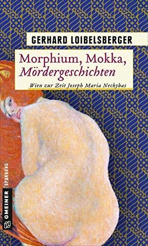 Gerhard Loibelsberger. Morphium, Mokka, Mördergeschichten - Wien zur Zeit Joseph Maria Nechybas. Gmeiner-Verlag, 2019.