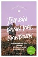 Ich bin dann mal wandern. Hamburger Umland, Altes Land, Lüneburger Heide, Ostseeküste