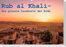 Rub al Khali - die grösste Sandwüste der Erde (Wandkalender 2022 DIN A2 quer)