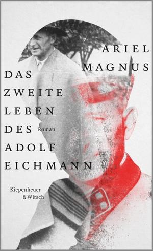 Magnus, Ariel. Das zweite Leben des Adolf Eichmann - Roman. Kiepenheuer & Witsch GmbH, 2021.