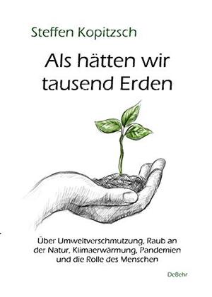 Kopitzsch, Steffen. Als hätten wir tausend Erden - Über Umweltverschmutzung, Raub an der Natur, Klimaerwärmung, Pandemien und die Rolle des Menschen. DeBehr, Verlag, 2021.