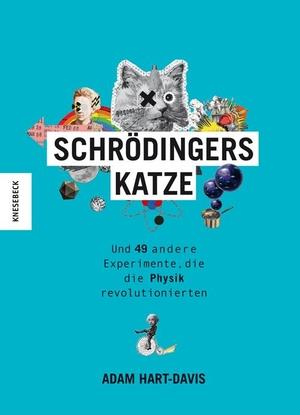 Adam Hart-Davis / Hanna Lemke / Jason Anscomb. Schrödingers Katze - Und 49 andere Experimente, die die Physik revolutionierten. Knesebeck, 2019.