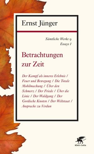 Ernst Jünger. Sämtliche Werke - Band 9 - Essays I: Betrachtungen zur Zeit. Klett-Cotta, 2017.
