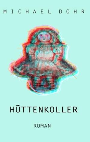 Dohr, Michael. Hüttenkoller. TWENTYSIX, 2017.