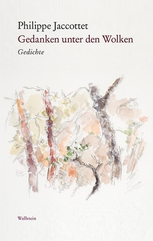 Philippe Jaccottet / Elisabeth Edl / Wolfgang Matz. Gedanken unter den Wolken - Gedichte. Wallstein, 2018.