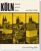 Köln. Damals, gestern, heute