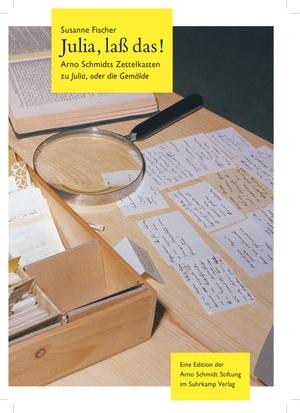 Fischer, Susanne. Julia, laß das! - Arno Schmidts Zettelkasten zu Julia, oder die Gemälde. Suhrkamp Verlag AG, 2021.