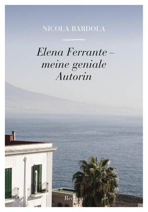 Nicola Bardola. Elena Ferrante – meine geniale Autorin. Reclam, Philipp, 2019.