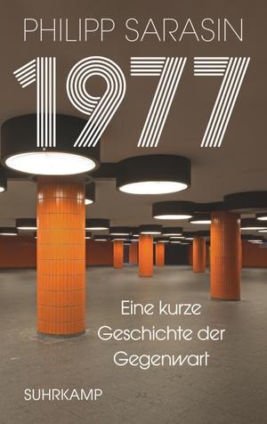 Sarasin, Philipp. 1977 - Eine kurze Geschichte der Gegenwart. Suhrkamp Verlag AG, 2021.