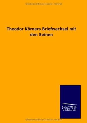 Ohne Autor. Theodor Körners Briefwechsel mit den