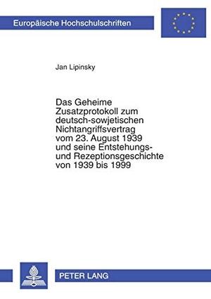 Jan Lipinsky. Das Geheime Zusatzprotokoll zum deutsch-sowjetischen Nichtangriffsvertrag vom 23. August 1939 und seine Entstehungs- und Rezeptionsgeschichte von 1939 bis 1999. Peter Lang GmbH, Internationaler Verlag der Wissenschaften, 2004.