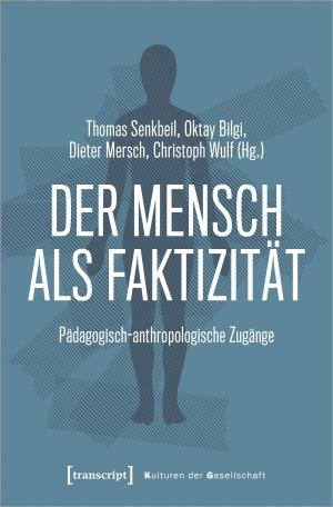Senkbeil, Thomas / Oktay Bilgi et al (Hrsg.). Der Mensch als Faktizität - Pädagogisch-anthropologische Zugänge. Transcript Verlag, 2021.