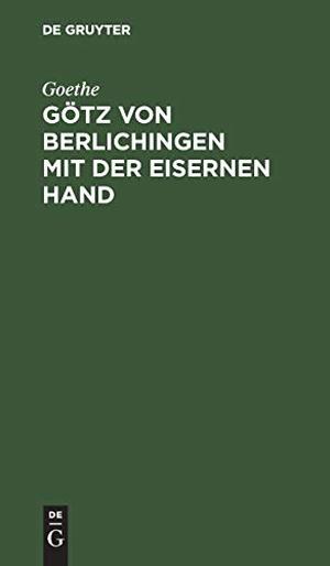 Goethe. Götz von Berlichingen mit der eisernen Ha