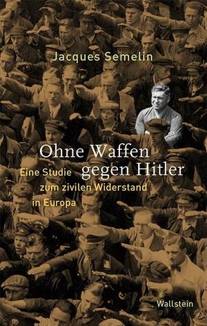 Semelin, Jacques. Ohne Waffen gegen Hitler - Eine