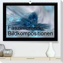 Faszinierende Bildkompositionen (Premium, hochwertiger DIN A2 Wandkalender 2021, Kunstdruck in Hochglanz)
