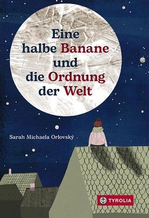 Orlovský, Sarah Michaela. Eine halbe Banane und die Ordnung der Welt. Tyrolia Verlagsanstalt Gm, 2021.
