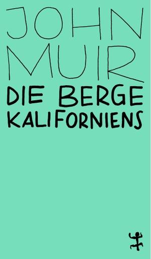 Muir, John. Die Berge Kaliforniens. Matthes  Seitz Verlag, 2021.