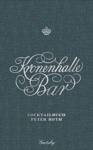 Peter Roth. Kronenhalle Bar - Cocktailbuch. Kampa Verlag, 2019.