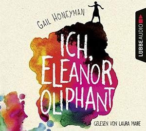 Gail Honeyman / Laura Maire / Alexandra Kranefeld. Ich, Eleanor Oliphant - Roman.. Lübbe Audio, 2017.