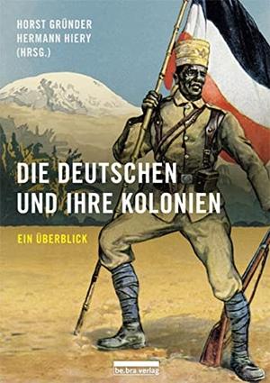 Horst Gründer / Hermann Hiery. Die Deutschen und ihre Kolonien. bebra verlag, 2017.