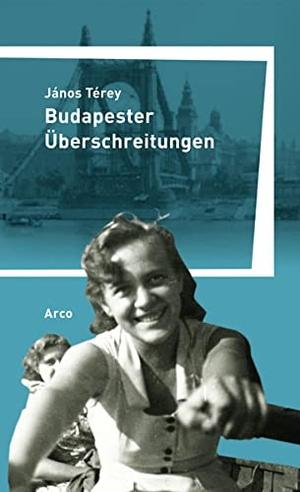 Wilhelm Droste / János Térey. Budapester Überschreitungen - Aus dem Ungarischen von Wilhelm Droste.. Arco, 2019.