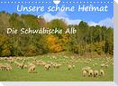 Unsere schöne Heimat - Die Schwäbische Alb (Wandkalender 2022 DIN A4 quer)