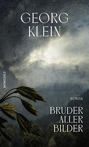 Klein, Georg. Bruder aller Bilder. Rowohlt Verlag GmbH, 2021.